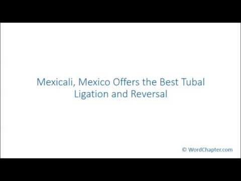 Mexicali, Mexico Offers the Best Tubal Ligation and Reversal