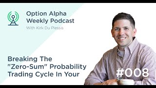 "Breaking The ""Zero-Sum"" Probability Trading Cycle In Your Favor - Show #008"