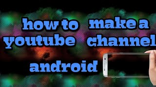How to make youtube channel and upload video