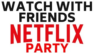 Watch Netflix Remotely with Friends Using Netflix Party - Watch Netflix With Friends & Family