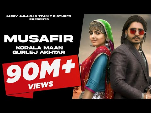 MUSAFIR : Korala Maan - Gurlej Akhtar | New Punjabi Song 2021 | DesiCrew | Latest Punjabi Song 2021