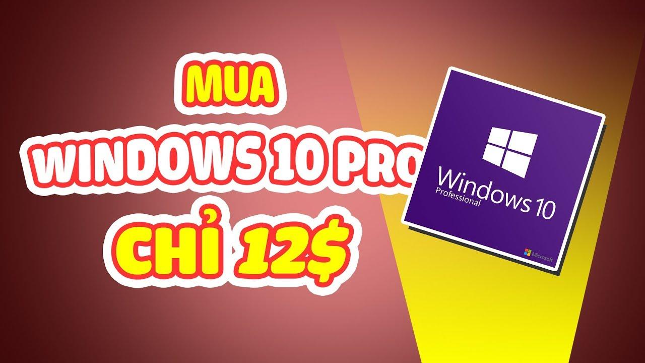 Hướng dẫn mua + tặng luôn Windows 10 bản quyền giá cực rẻ   Windows 10 Pro – $12