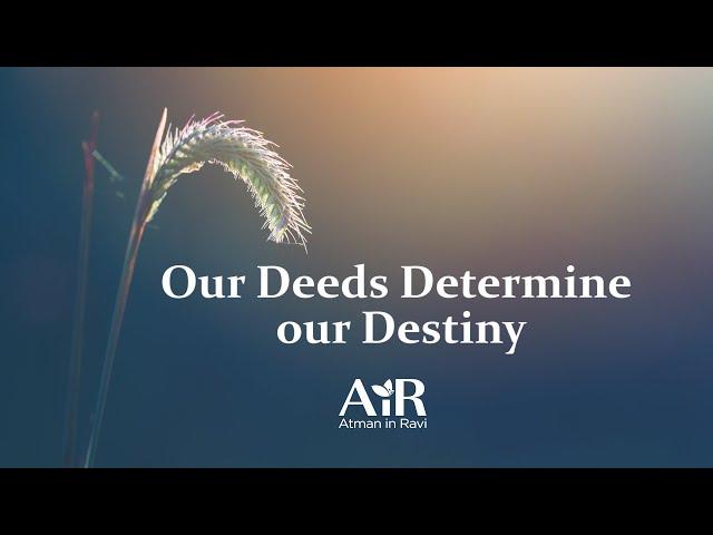 Our deeds determine our destiny | AiR On The Go