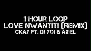 CKay - love nwantiti Remix (1 Hour Loop) Ft. Dj Yo! & AX'EL