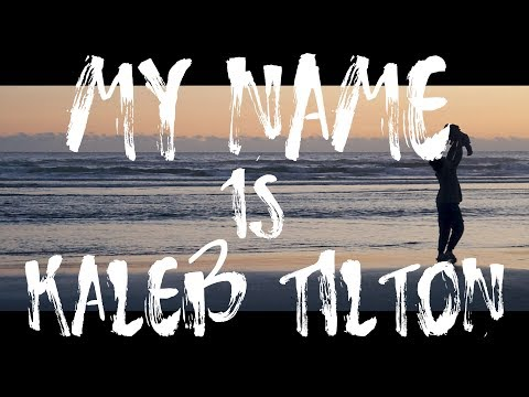 MY NAME is KALEB TILTON | I FILM STUFF & CREATE ANDROID VIDEOS