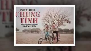 Chung Tình Part2 Cover - KaySun