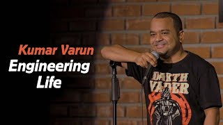 Engineering Life | Stand up Comedy by Kumar Varun