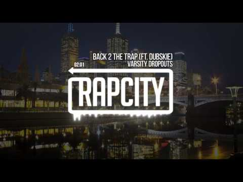 Varsity Dropouts - Back 2 The Trap Ft. Dubskie (Prod Dane Brennan)