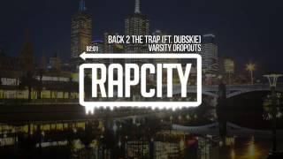 Varsity Dropouts Back 2 The Trap Ft. Dubskie Prod Dane Brennan.mp3