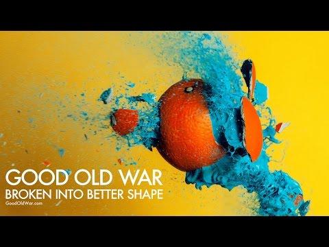 Good Old War - Broken Into Better Shape [Audio]