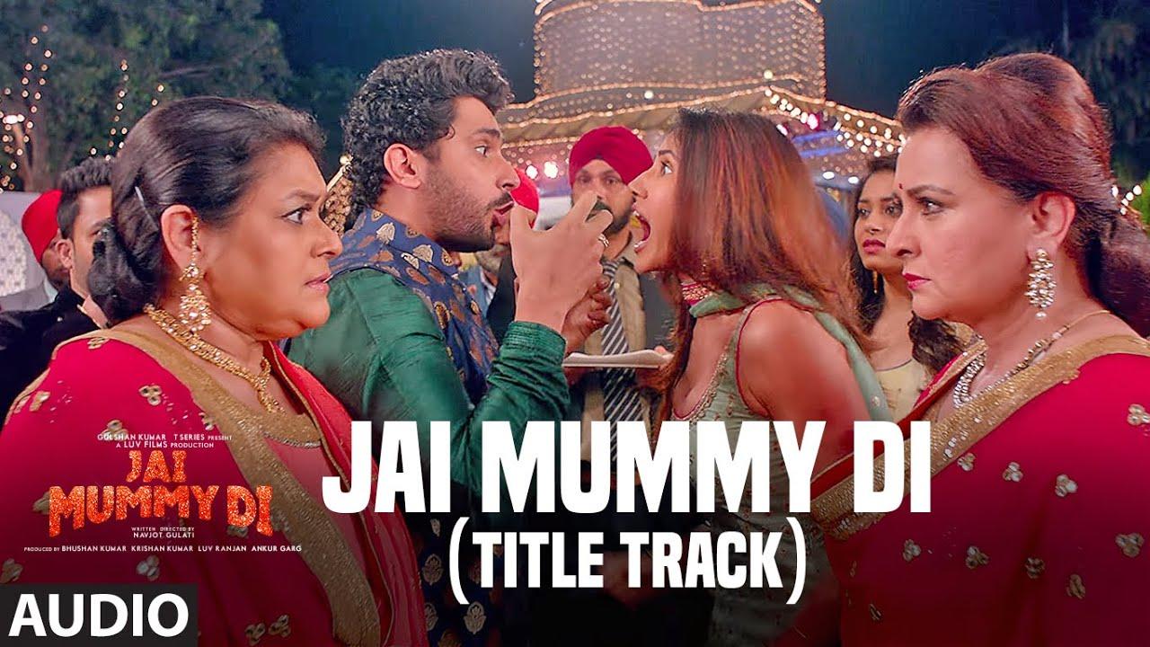 Full Audio: Jai Mummy Di (Title Track)   Sunny S, Sonnalli S   Parag C, Nikhita G, Vivek H