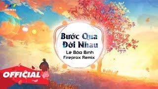 BƯỚC QUA ĐỜI NHAU (Fireprox Remix) - Lê Bảo Bình
