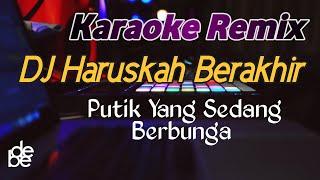 Download Dj Haruskah Berakhir Karaoke Remix ( Putik Yang Sedang Berbunga )