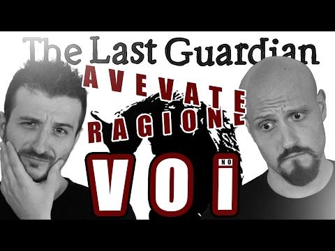 THE LAST GUARDIAN, AVEVATE RAGIONE VOI... SCUSATE.