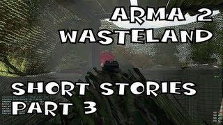Arma 2 Wasteland - Short Stories: part 3