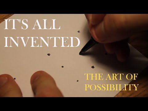 It's All Invented | The Art of Possibility