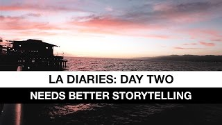 LA Diaries [VLOG] Day Two - Needs Better Storytelling