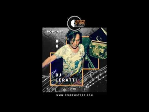 120 BPM Podcast #8 - DJ Ceratti (11.09.2016)