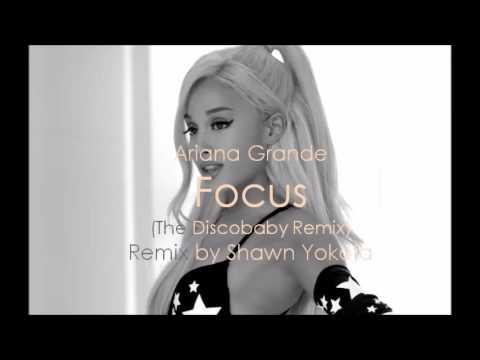 Ariana Grande  - Focus (The Discobaby Remix)   Remixed by Shawn Yokota