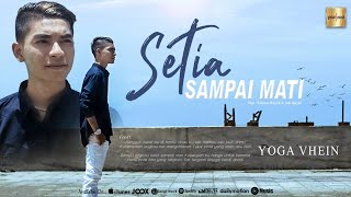 Download Yoga Vhein - Setia Sampai Mati | Sungguh Berat Ku Di Hantui Rindu (Official Music Video)