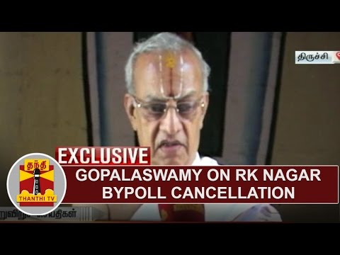 EXCLUSIVE   Former Chief Election Commissioner Gopalaswamy on RK Nagar Bypoll Cancellation