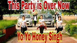 This Party Is Over Now Yo Yo Honey Singh [ Dance Cover By Step up Grils & Boys ]