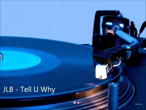 JLB - Tell U Why (Future Garage) FREE DOWNLOADS!