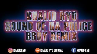 KHALID RYO - SOUND OF DA POLICE (BBOY REMIX 2019)