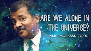 Are we alone in the universe?  -  Neil deGrasse Tyson