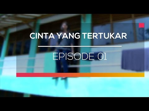 Cinta Yang Tertukar  -  Episode 01