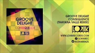 Groove Delight - Consequence (Thayana Valle Remix)