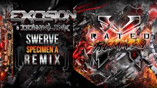 Excision & Downlink - Swerve (Specimen A Remix) - X Rated Remixes