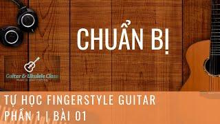 Tự học Fingerstyle Guitar Cơ Bản - Bài 01 - Chuẩn bị & ôn tập