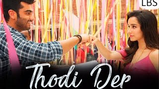 Thodi Der (Lyrical) video song - Half Girlfriend - Lyrical Bollywood Songs - Arjun Kapoor & Shraddha