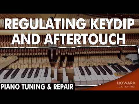 Piano Tuning & Repair - Regulating Keydip and Aftertouch