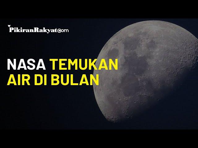 Untuk Pertama Kalinya, NASA Konfirmasi Temukan Air di Bulan