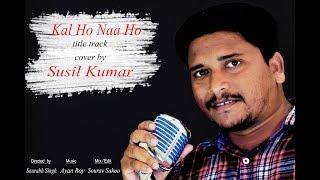 KAL HO NAA HO   Title Track FULL   Susil Kumar   Saurabh Singh   SRK,Priety Zinta  Sonu Nigam