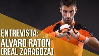 ENTREVISTA ÁLVARO RATÓN // PORTERO REAL ZARAGOZA