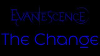 Evanescence - The Change Lyrics (Evanescence)