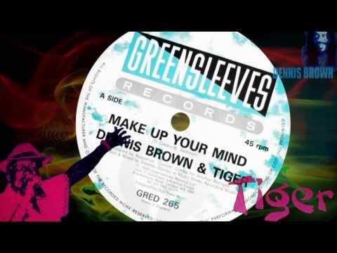 Dennis Brown & Tiger - Make Up Your Mind