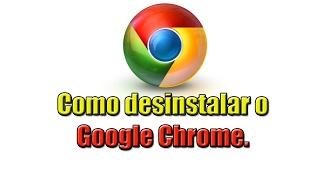 Como Excluir o Google Chrome que não quer Desinstalar