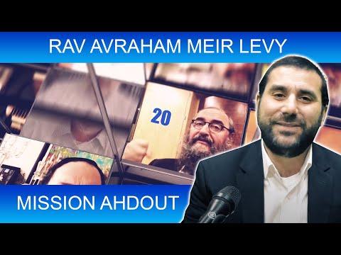 MISSION AHDOUT 20 - UNITE - Rav Avraham Meir Levy - TORAH ET GUEOULA