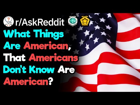 What's Somethings Americans Don't Realize Is Typically American? (r/AskReddit)