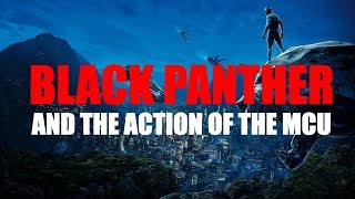 Black Panther, and the Action of the MCU