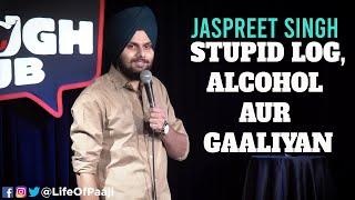 Stupid LogAlcohol aur Gaaliyan  Jaspreet Singh Stand-Up Comedy