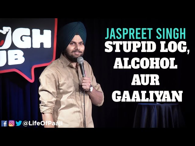 Stupid Log,Alcohol aur Gaaliyan | Jaspreet Singh Stand-Up Comedy