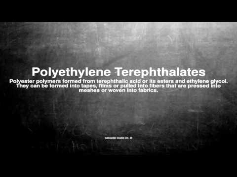 Medical vocabulary: What does Polyethylene Terephthalates mean