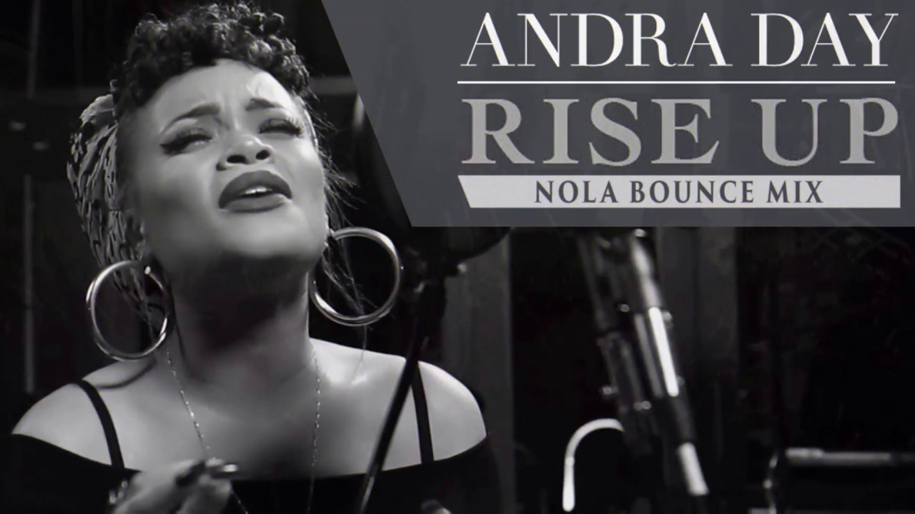 Rise Up (Nola Bounce Mix) - Andra Day