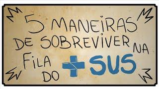 5 MANEIRAS DE SOBREVIVER NA FILA DO SUS