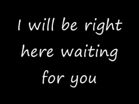 I will be right here waiting for you